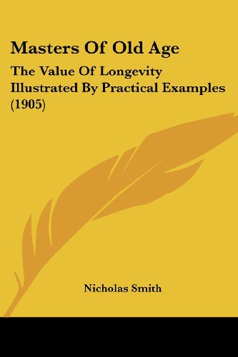 9781104781989: Masters Of Old Age: The Value Of Longevity Illustrated By Practical Examples (1905)