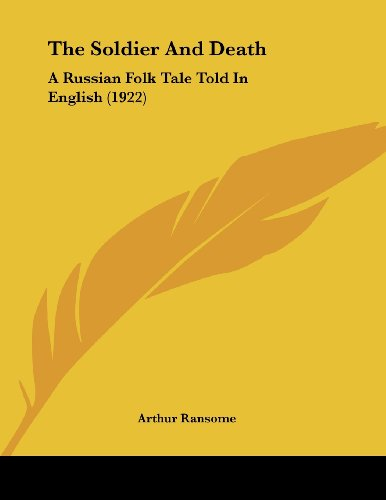 9781104785543: The Soldier And Death: A Russian Folk Tale Told In English (1922)