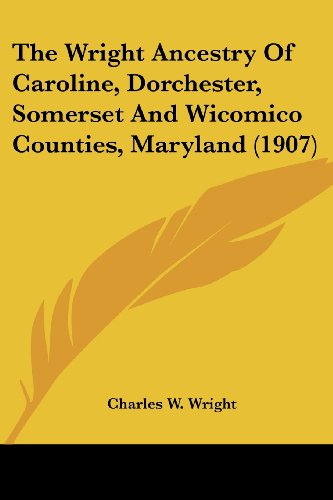 9781104786137: The Wright Ancestry Of Caroline, Dorchester, Somerset And Wicomico Counties, Maryland (1907)