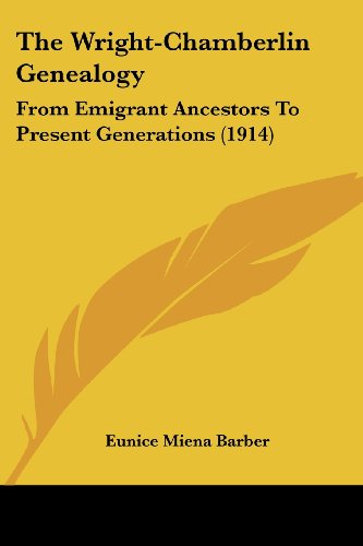 9781104786144: The Wright-Chamberlin Genealogy: From Emigrant Ancestors To Present Generations (1914)