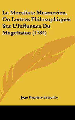 9781104791629: Le Moraliste Mesmerien, Ou Lettres Philosophiques Sur L'Influence Du Magetisme (1784)
