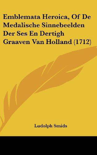 9781104794477: Emblemata Heroica, of de Medalische Sinnebeelden Der Ses En Dertigh Graaven Van Holland (1712)