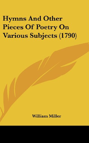 Hymns And Other Pieces Of Poetry On Various Subjects (1790) (9781104794897) by Miller, William