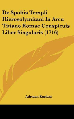 9781104795610: De Spoliis Templi Hierosolymitani In Arcu Titiano Romae Conspicuis Liber Singularis (1716) (Latin Edition)