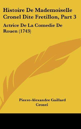 9781104795733: Histoire de Mademoiselle Cronel Dite Fretillon, Part 3: Actrice de La Comedie de Rouen (1743)