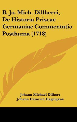 9781104800512: B. Jo. Mich. Dillherri, De Historia Priscae Germaniae Commentatio Posthuma (1718) (Latin Edition)