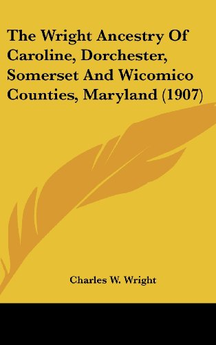 9781104801267: The Wright Ancestry Of Caroline, Dorchester, Somerset And Wicomico Counties, Maryland (1907)