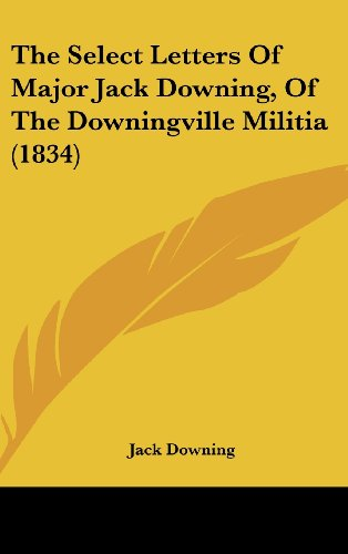 The Select Letters Of Major Jack Downing, Of The Downingville Militia (1834) (1104801604) by Downing, Jack