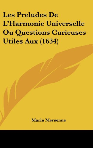 9781104802127: Les Preludes De L'Harmonie Universelle Ou Questions Curieuses Utiles Aux (1634) (French Edition)