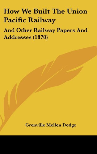 9781104802868: How We Built The Union Pacific Railway: And Other Railway Papers And Addresses (1870)