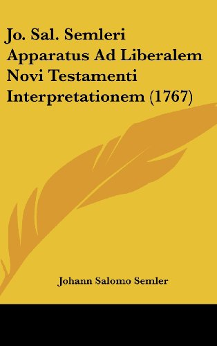 9781104803513: Jo. Sal. Semleri Apparatus Ad Liberalem Novi Testamenti Interpretationem (1767) (Latin Edition)