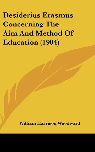 Desiderius Erasmus concerning the Aim and Method of Education (Classics in No. 19 Education): ...