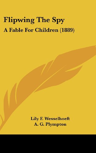 9781104808044: Flipwing The Spy: A Fable For Children (1889)
