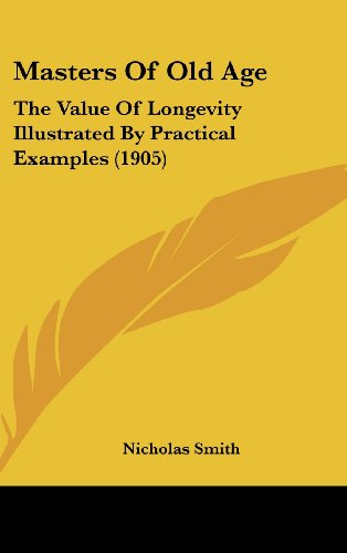 9781104809836: Masters Of Old Age: The Value Of Longevity Illustrated By Practical Examples (1905)