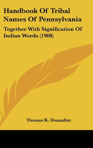 9781104812959: Handbook of Tribal Names of Pennsylvania: Together with Signification of Indian Words (1908)
