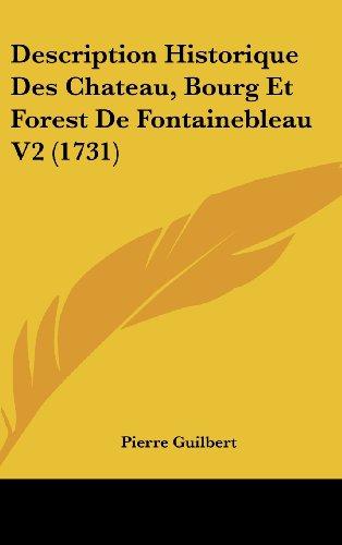 9781104813642: Description Historique Des Chateau, Bourg Et Forest De Fontainebleau V2 (1731) (French Edition)