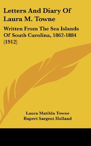 9781104816650: Letters And Diary Of Laura M. Towne: Written From The Sea Islands Of South Carolina, 1862-1884 (1912)