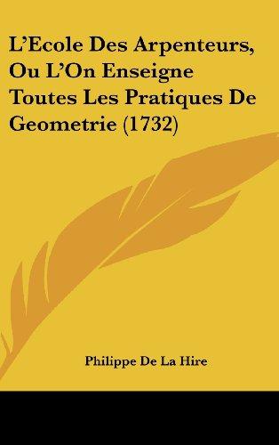 9781104818630: L'Ecole Des Arpenteurs, Ou L'On Enseigne Toutes Les Pratiques De Geometrie (1732) (French Edition)