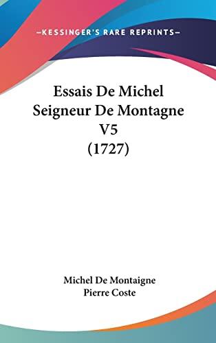 9781104822255: Essais de Michel Seigneur de Montagne V5 (1727)