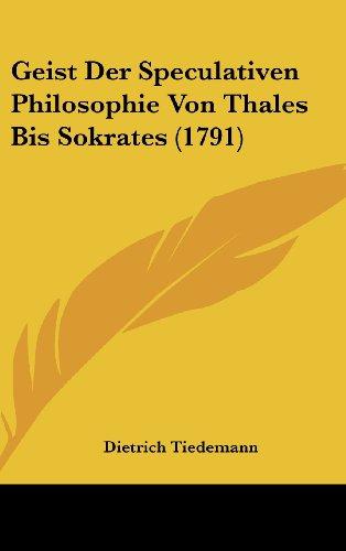9781104823009: Geist Der Speculativen Philosophie Von Thales Bis Sokrates (1791) (German Edition)