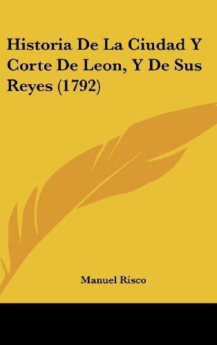 9781104823887: Historia de La Ciudad y Corte de Leon, y de Sus Reyes (1792)