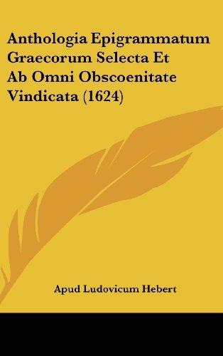 9781104824242: Anthologia Epigrammatum Graecorum Selecta Et AB Omni Obscoenitate Vindicata (1624)
