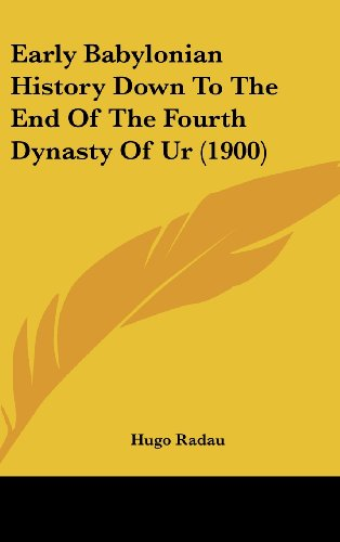 9781104825621: Early Babylonian History Down To The End Of The Fourth Dynasty Of Ur (1900)