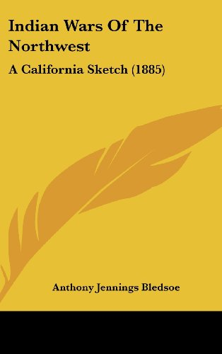 9781104827601: Indian Wars Of The Northwest: A California Sketch (1885)