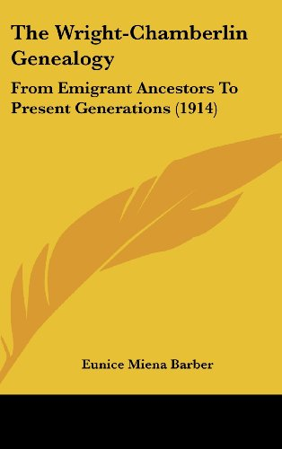 9781104827649: The Wright-Chamberlin Genealogy: From Emigrant Ancestors To Present Generations (1914)