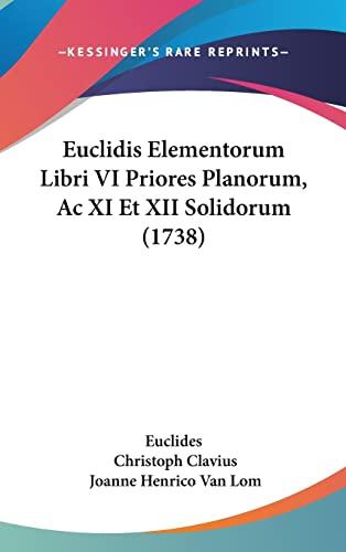 9781104831424: Euclidis Elementorum Libri VI Priores Planorum, Ac XI Et XII Solidorum (1738) (Latin Edition)