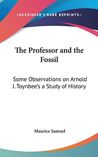 9781104836443: The Professor and the Fossil: Some Observations on Arnold J. Toynbee's a Study of History