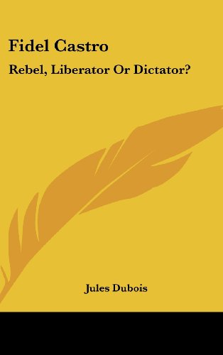 9781104840204: Fidel Castro: Rebel, Liberator or Dictator?