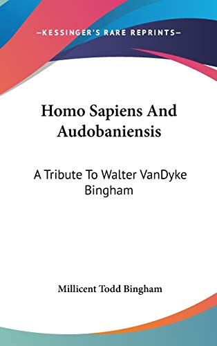 Homo Sapiens And Audobaniensis: A Tribute To Walter VanDyke Bingham (1104841282) by Millicent Todd Bingham