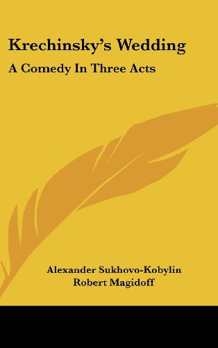 Krechinsky's Wedding: A Comedy in Three Acts