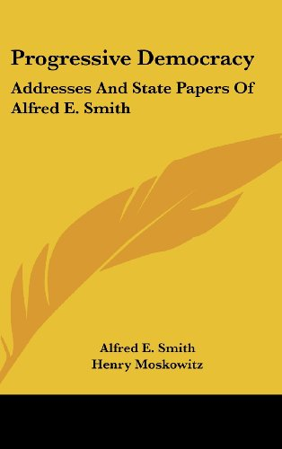 9781104844486: Progressive Democracy: Addresses And State Papers Of Alfred E. Smith