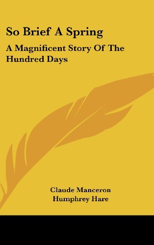 So Brief a Spring: A Magnificent Story of the Hundred Days (1104845407) by Claude Manceron