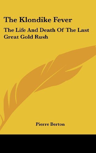 9781104847883: The Klondike Fever: The Life And Death Of The Last Great Gold Rush