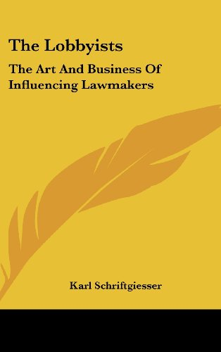 9781104848033: The Lobbyists: The Art and Business of Influencing Lawmakers
