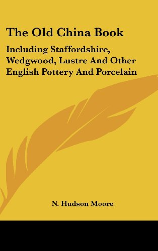 9781104848538: The Old China Book: Including Staffordshire, Wedgwood, Lustre and Other English Pottery and Porcelain