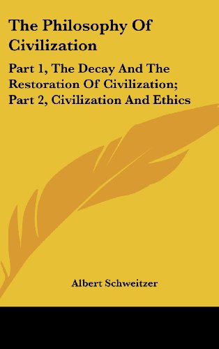 9781104848705: The Philosophy of Civilization: Part 1, the Decay and the Restoration of Civilization; Part 2, Civilization and Ethics