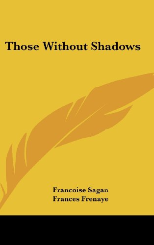 Those Without Shadows: Francoise Sagan; Translator-Frances Frenaye