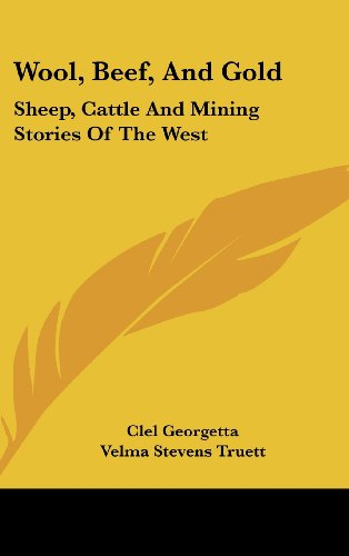 9781104851293: Wool, Beef, And Gold: Sheep, Cattle And Mining Stories Of The West