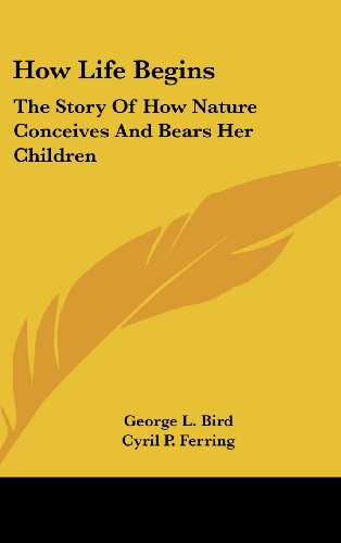 9781104852702: How Life Begins: The Story Of How Nature Conceives And Bears Her Children