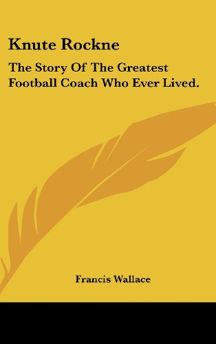 9781104853051: Knute Rockne: The Story of the Greatest Football Coach Who Ever Lived.