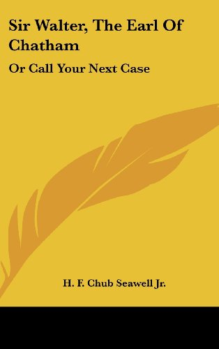 9781104853860: Sir Walter, The Earl Of Chatham: Or Call Your Next Case