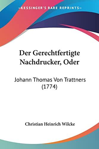 9781104857912: Der Gerechtfertigte Nachdrucker, Oder: Johann Thomas Von Trattners (1774)