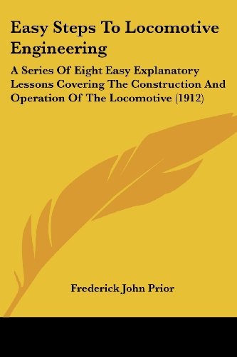 9781104860103: Easy Steps To Locomotive Engineering: A Series Of Eight Easy Explanatory Lessons Covering The Construction And Operation Of The Locomotive (1912)