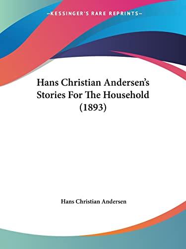 9781104863975: Hans Christian Andersen's Stories For The Household (1893)