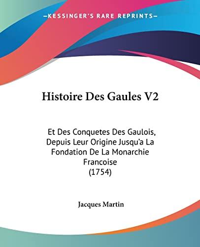 9781104865092: Histoire Des Gaules V2: Et Des Conquetes Des Gaulois, Depuis Leur Origine Jusqu'a La Fondation de La Monarchie Francoise (1754)