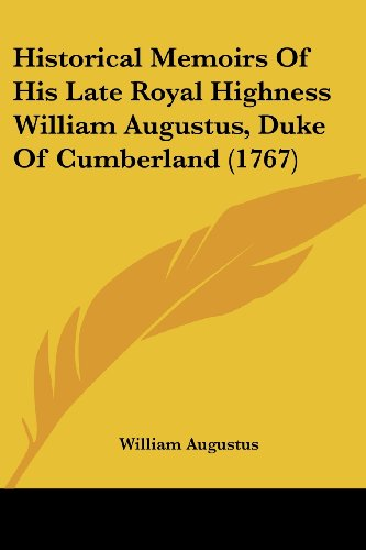 9781104866433: Historical Memoirs Of His Late Royal Highness William Augustus, Duke Of Cumberland (1767)